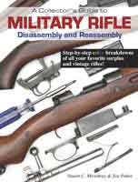 A COLLECTOR'S GUIDE TO MILITARY RIFLE: ASSEMBLY AND DISASSEMBLY