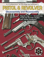 A COLLECTOR'S GUIDE TO MILITARY PISTOL AND REVOLVER DISASSEMBLY AND REASSEMBLY