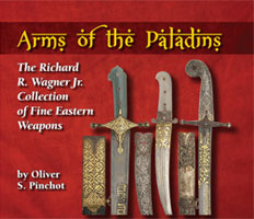 ARMS OF THE PALADINS, THE RICHARD R. WAGNER JR. COLLECTION OF FINE EASTERN ARMS