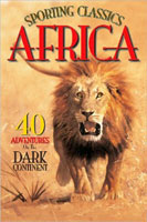 SPORTING CLASSICS AFRICA: 40 ADVENTURES ON THE DARK CONTINENT