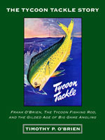 THE TYCOON TACKLE STORY: FRANK O'BRIEN, THE TYCOON FISHING ROD, AND THE GILDED AGE OF BIG GAME ANGLI