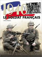 1940 LE SOLDAT FRANCAIS VOL 1 FRANCE 1940 ARMY CATALOG UNIFORMS, EQUIPMENTS, WEAPONS, AND INSIGNIA
