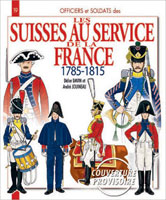 THE SWISS IN FRENCH SERVICE: 1785-1815: OFFICERS AND SOLDIERS