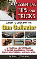 331+ ESSENTIAL TIPS & TRICKS: A HOW-TO GUIDE FOR THE GUN COLLECTOR