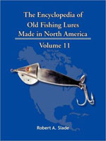 THE ENCYCLODPEDIA OF OLD FISHING LURES: MADE IN NORTH AMERICA - VOLUME 11