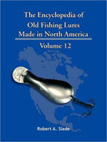 THE ENCYCLODPEDIA OF OLD FISHING LURES: MADE IN NORTH AMERICA - VOLUME 12